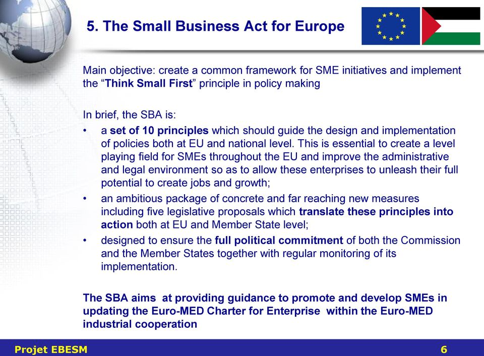 This is essential to create a level playing field for SMEs throughout the EU and improve the administrative and legal environment so as to allow these enterprises to unleash their full potential to