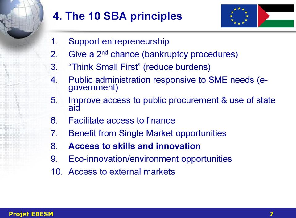 Improve access to public procurement & use of state aid 6. Facilitate access to finance 7.