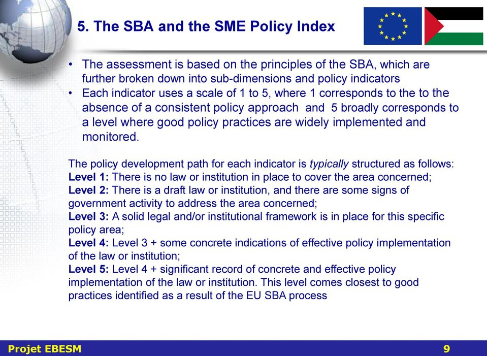 The policy development path for each indicator is typically structured as follows: Level 1: There is no law or institution in place to cover the area concerned; Level 2: There is a draft law or