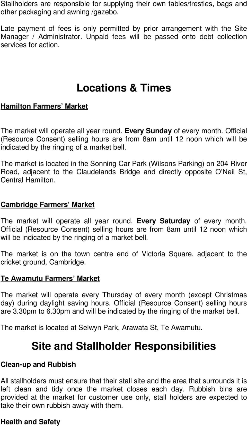 Hamilton Farmers Market Locations & Times The market will operate all year round. Every Sunday of every month.