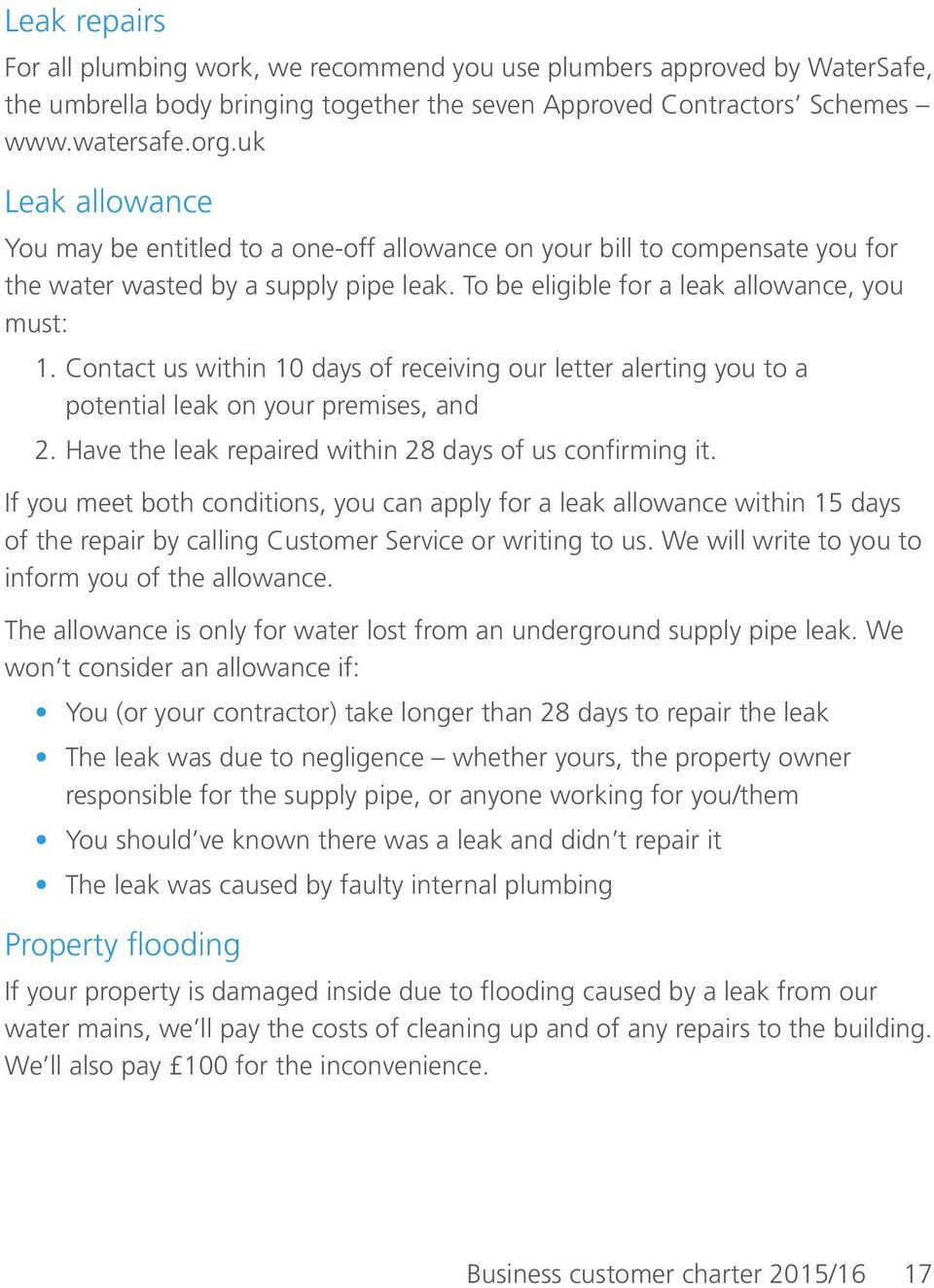 Contact us within 10 days of receiving our letter alerting you to a potential leak on your premises, and 2. Have the leak repaired within 28 days of us confirming it.