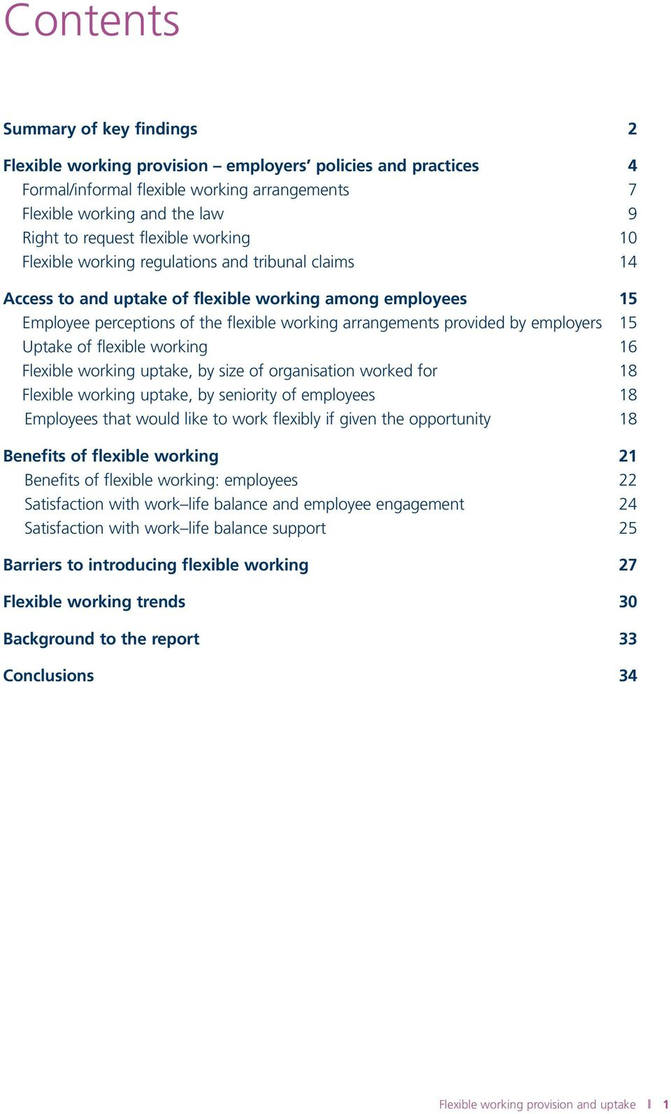 by employers 15 Uptake of flexible working 16 Flexible working uptake, by size of organisation worked for 18 Flexible working uptake, by seniority of employees 18 Employees that would like to work