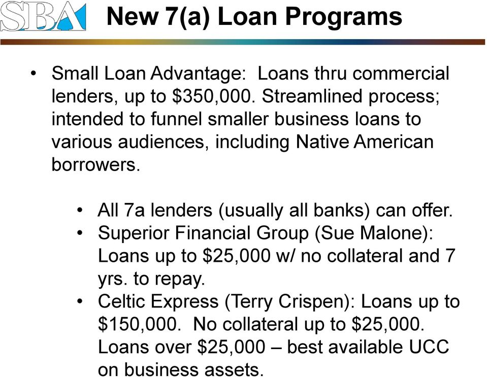 All 7a lenders (usually all banks) can offer.