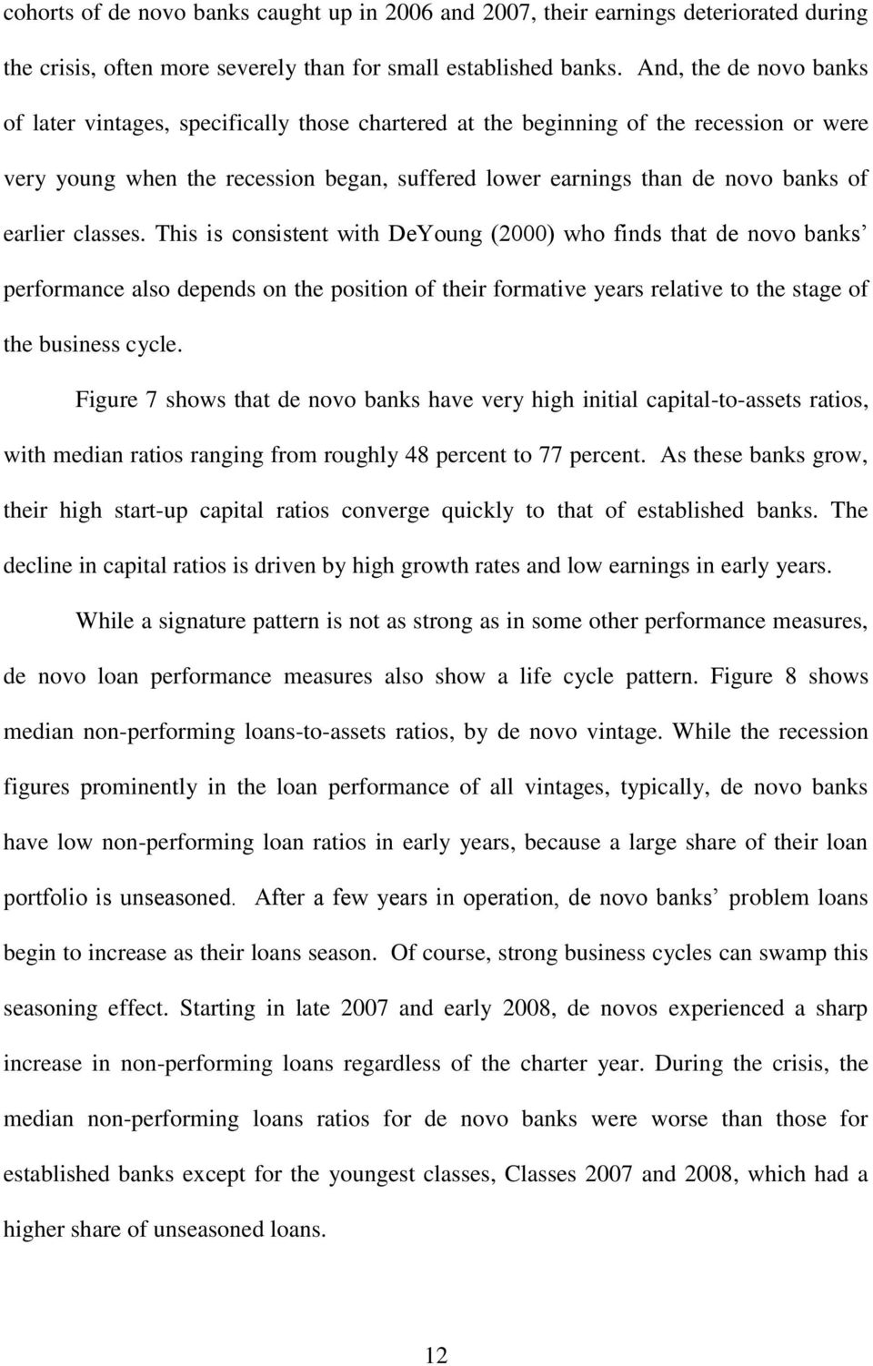 earlier classes. This is consistent with DeYoung (2000) who finds that de novo banks performance also depends on the position of their formative years relative to the stage of the business cycle.