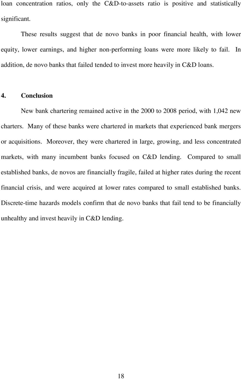 In addition, de novo banks that failed tended to invest more heavily in C&D loans. 4. Conclusion New bank chartering remained active in the 2000 to 2008 period, with 1,042 new charters.