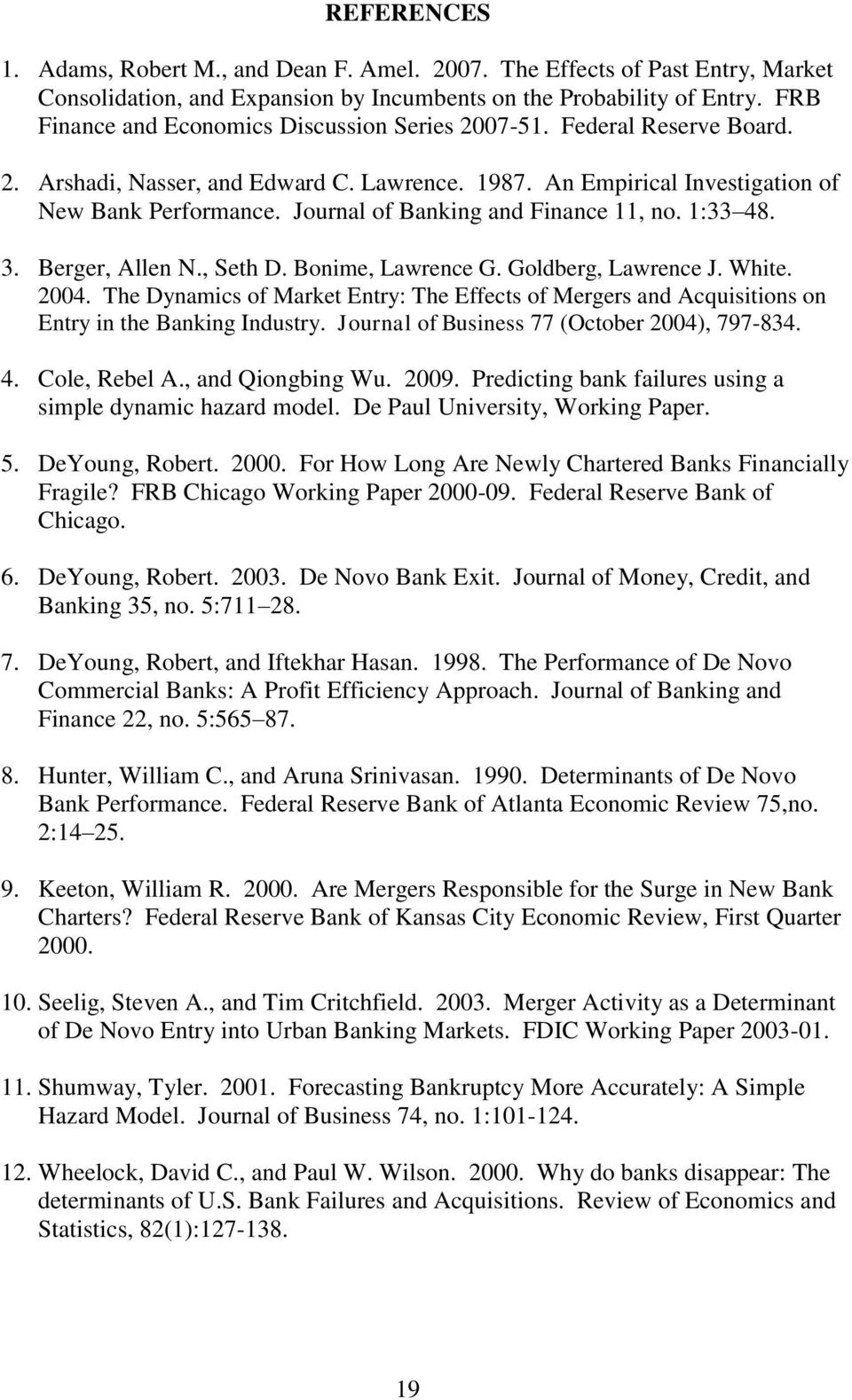 Journal of Banking and Finance 11, no. 1:33 48. 3. Berger, Allen N., Seth D. Bonime, Lawrence G. Goldberg, Lawrence J. White. 2004.