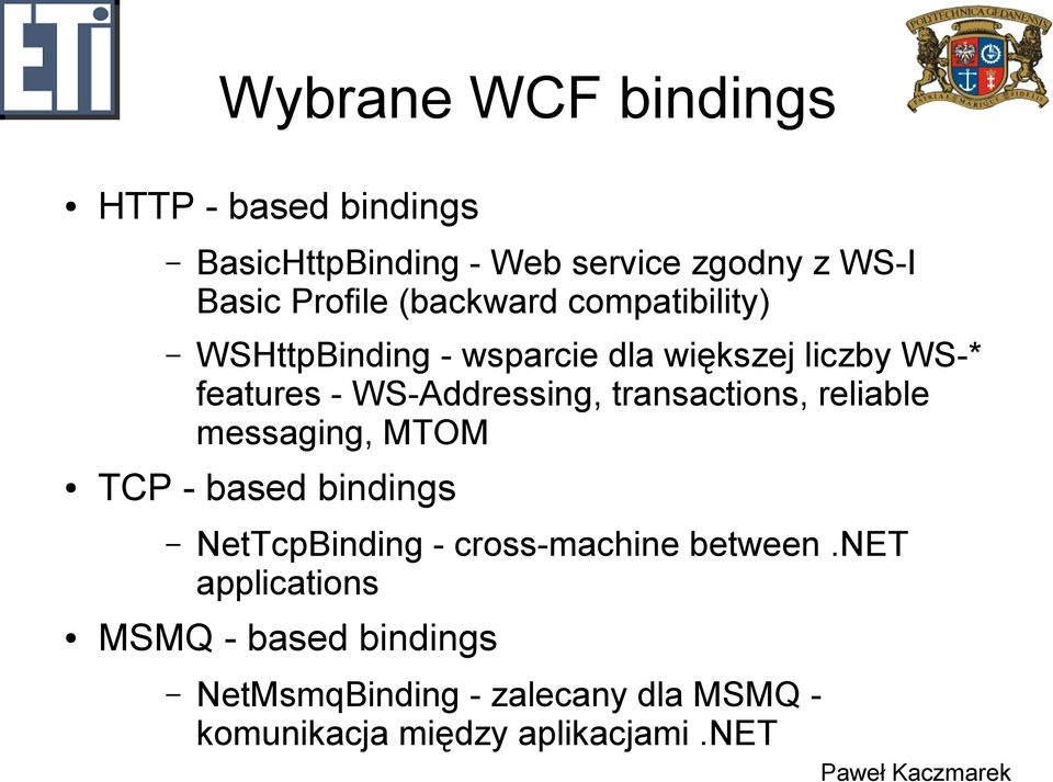 transactions, reliable messaging, MTOM TCP - based bindings NetTcpBinding - cross-machine between.