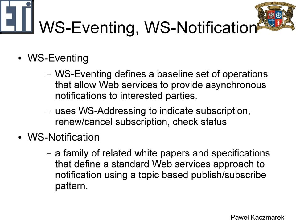 uses WS-Addressing to indicate subscription, renew/cancel subscription, check status WS-Notification a