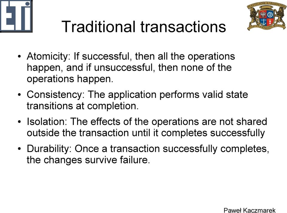 Consistency: The application performs valid state transitions at completion.