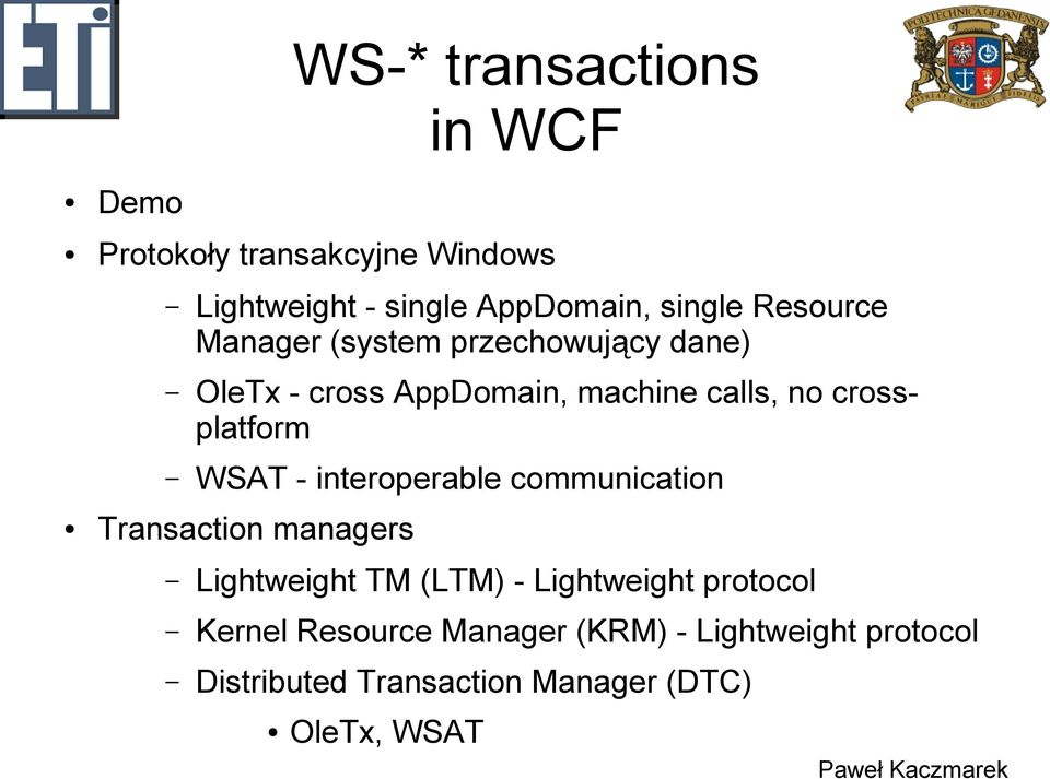 crossplatform WSAT - interoperable communication Transaction managers Lightweight TM (LTM) -