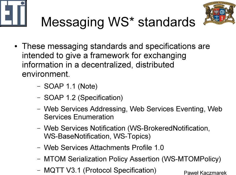 2 (Specification) Web Services Addressing, Web Services Eventing, Web Services Enumeration Web Services Notification