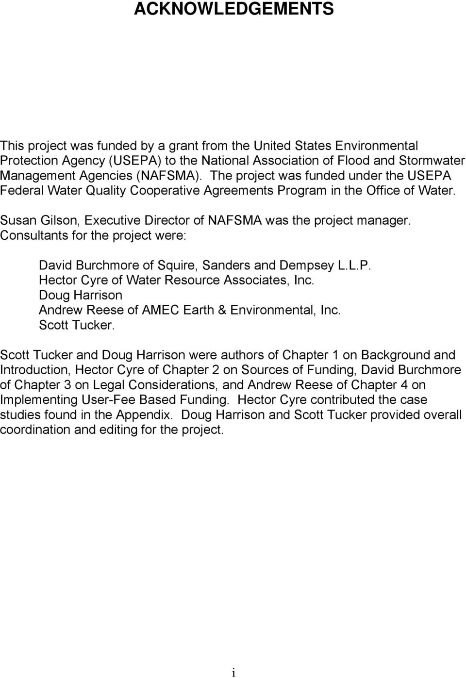 Consultants for the project were: David Burchmore of Squire, Sanders and Dempsey L.L.P. Hector Cyre of Water Resource Associates, Inc. Doug Harrison Andrew Reese of AMEC Earth & Environmental, Inc.