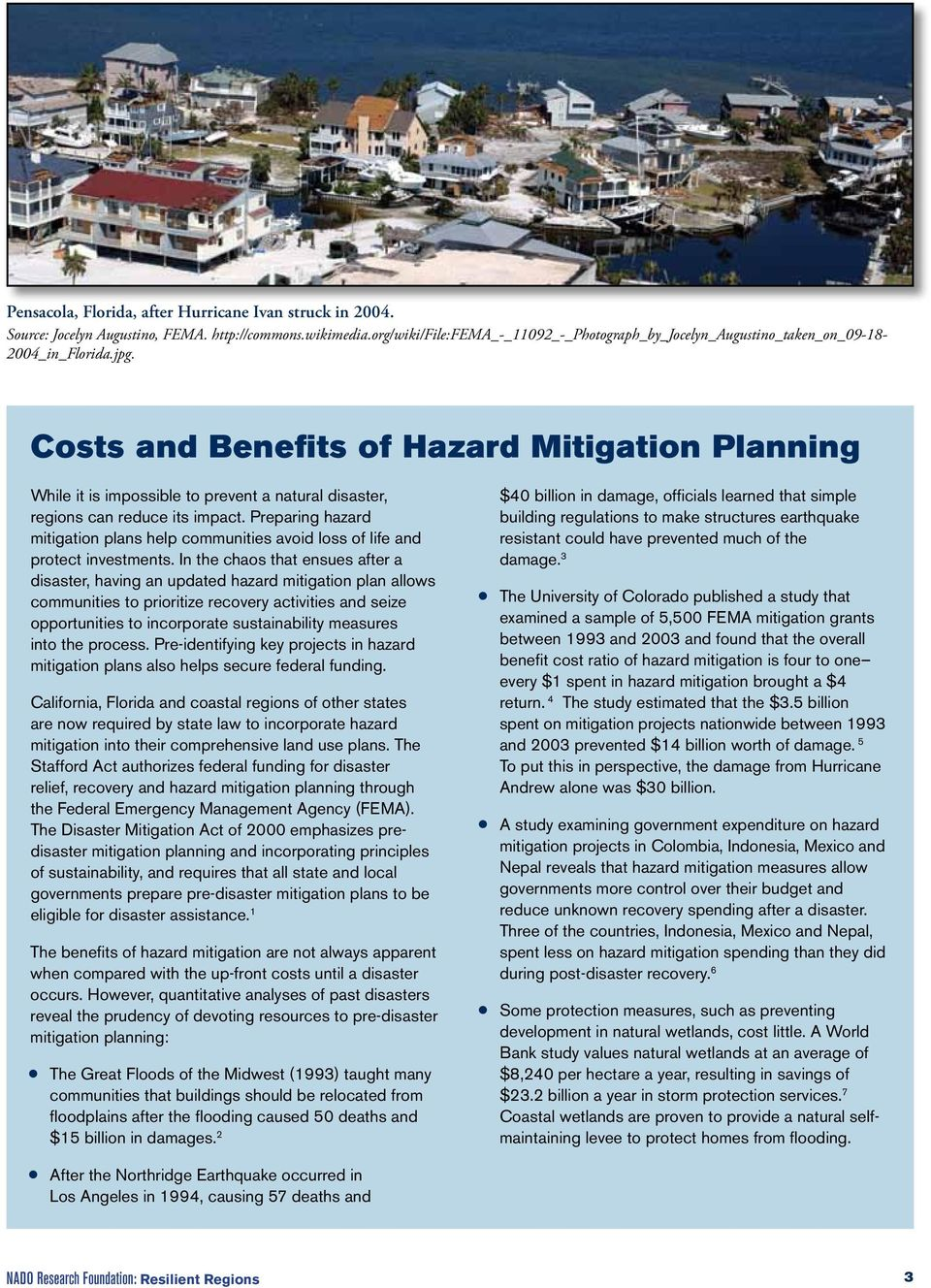Costs and Benefits of Hazard Mitigation Planning While it is impossible to prevent a natural disaster, regions can reduce its impact.