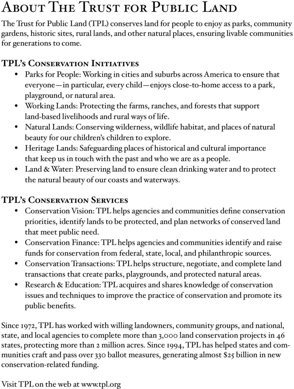 TPL s Conservation Initiatives Parks for People: Working in cities and suburbs across America to ensure that everyone in particular, every child enjoys close-to-home access to a park, playground, or