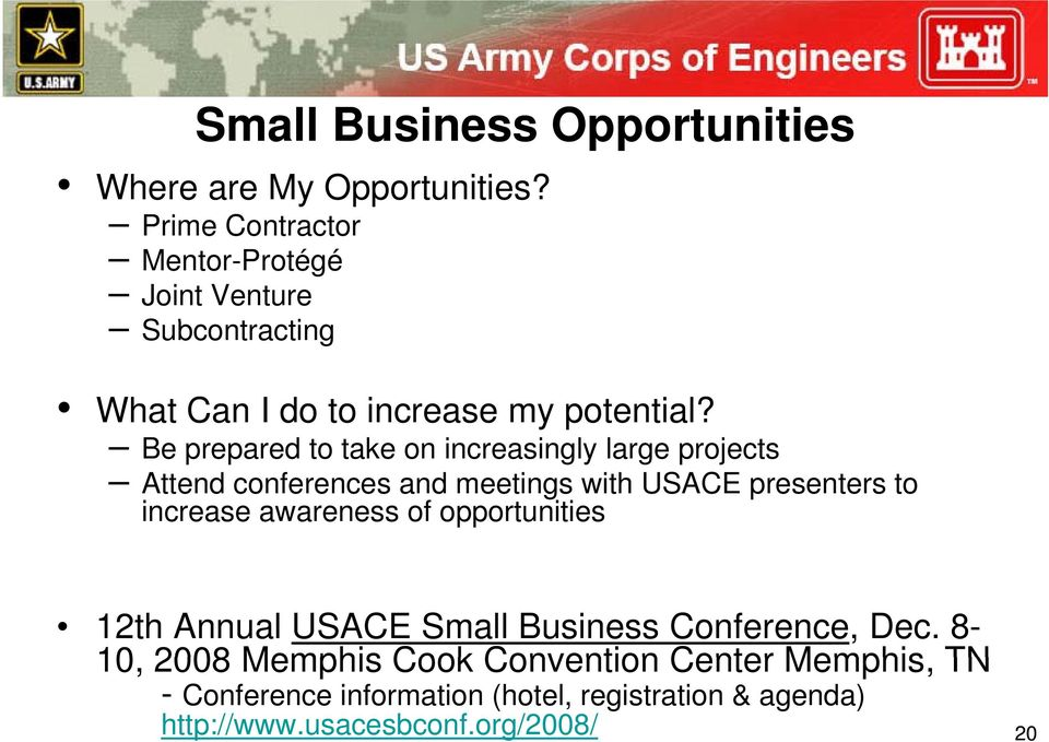 Be prepared to take on increasingly large projects Attend conferences and meetings with USACE presenters to increase
