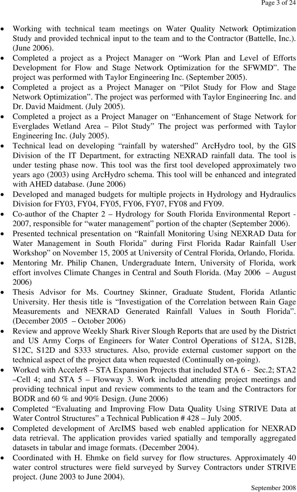 (September 2005). Completed a project as a Project Manager on Pilot Study for Flow and Stage Network Optimization. The project was performed with Taylor Engineering Inc. and Dr. David Maidment.