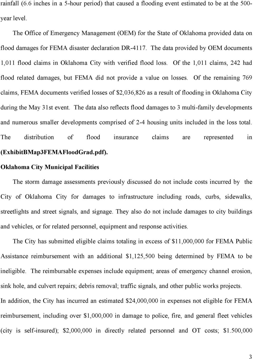 The data provided by OEM documents 1,011 flood claims in Oklahoma City with verified flood loss. Of the 1,011 claims, 242 had flood related damages, but FEMA did not provide a value on losses.