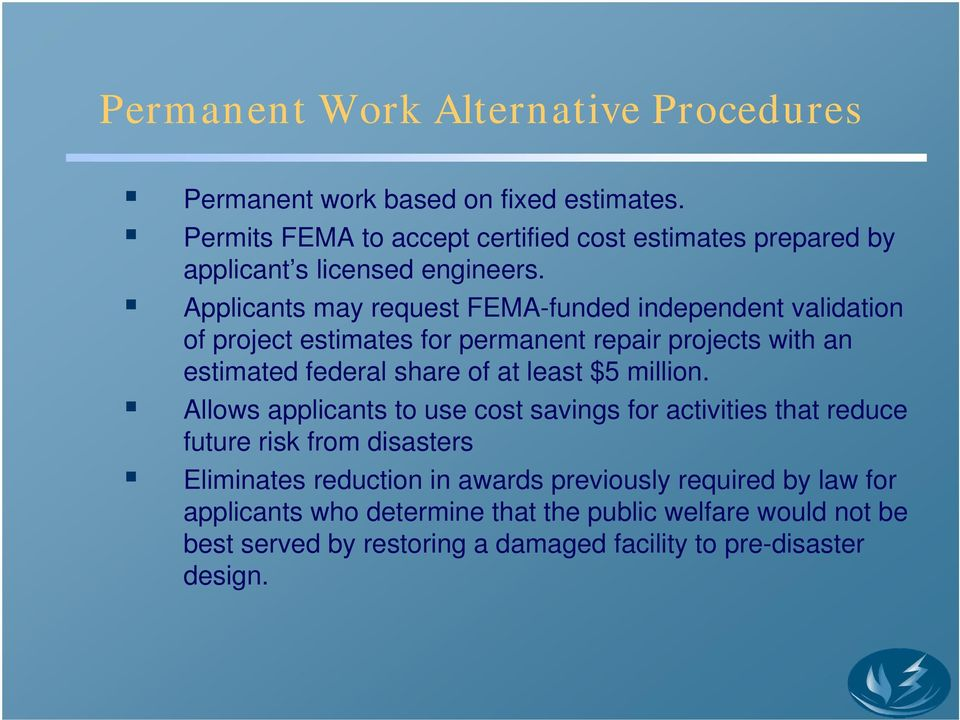 Applicants may request FEMA-funded independent validation of project estimates for permanent repair projects with an estimated federal share of at least