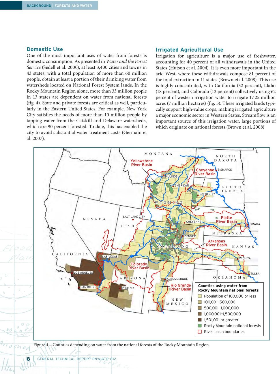 Forest System lands. In the Rocky Mountain Region alone, more than 33 million people in 13 states are dependent on water from national forests (fig. 4).