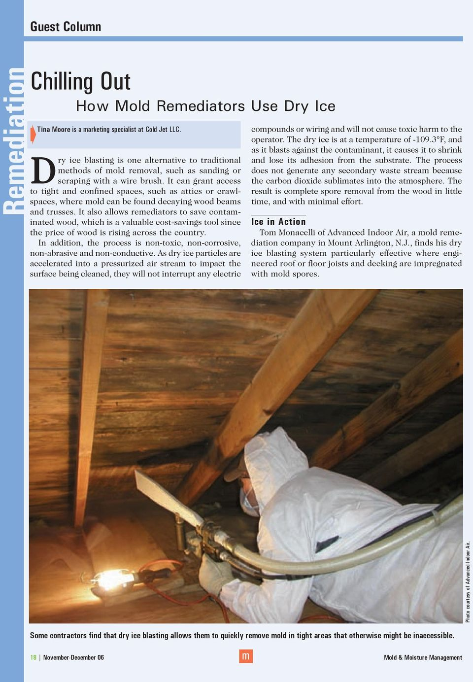 It can grant access to tight and confined spaces, such as attics or crawlspaces, where mold can be found decaying wood beams and trusses.
