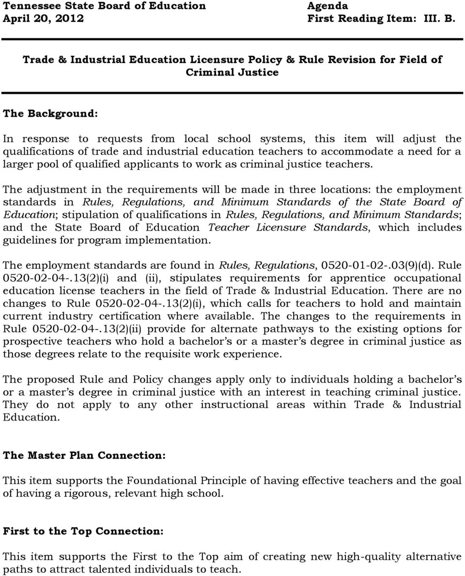 Trade & Industrial Education Licensure Policy & Rule Revision for Field of Criminal Justice The Background: In response to requests from local school systems, this item will adjust the qualifications