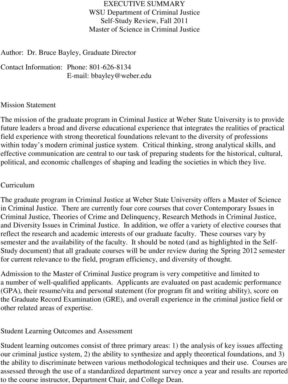 edu Mission Statement The mission of the graduate program in Criminal Justice at Weber State University is to provide future leaders a broad and diverse educational experience that integrates the