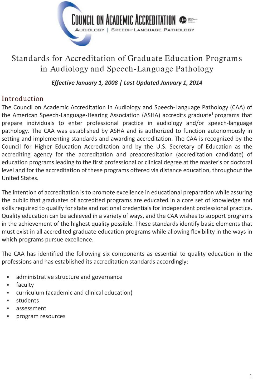 practice in audiology and/or speech-language pathology. The CAA was established by ASHA and is authorized to function autonomously in setting and implementing standards and awarding accreditation.