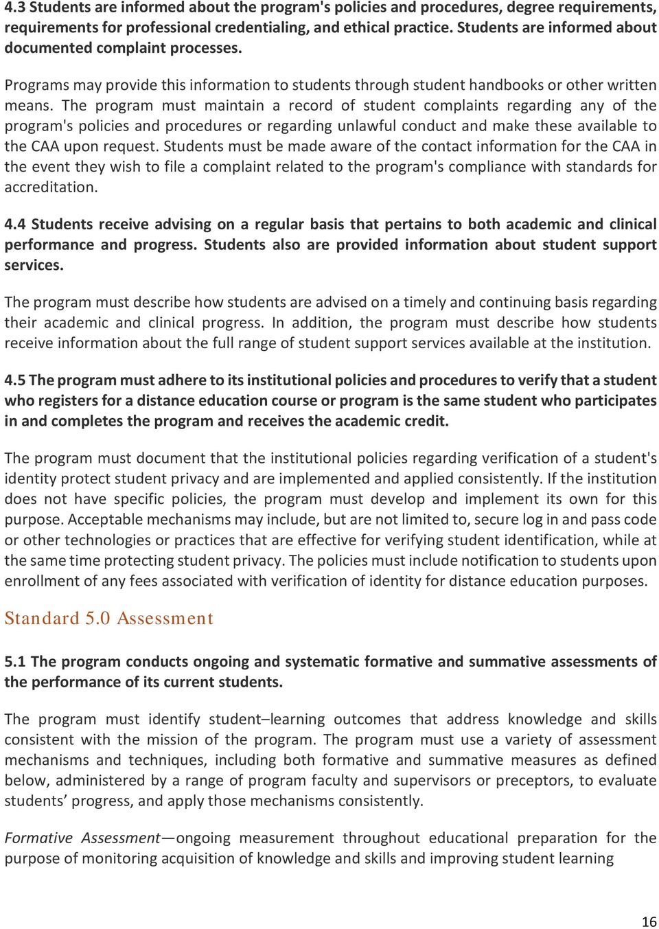 The program must maintain a record of student complaints regarding any of the program's policies and procedures or regarding unlawful conduct and make these available to the CAA upon request.