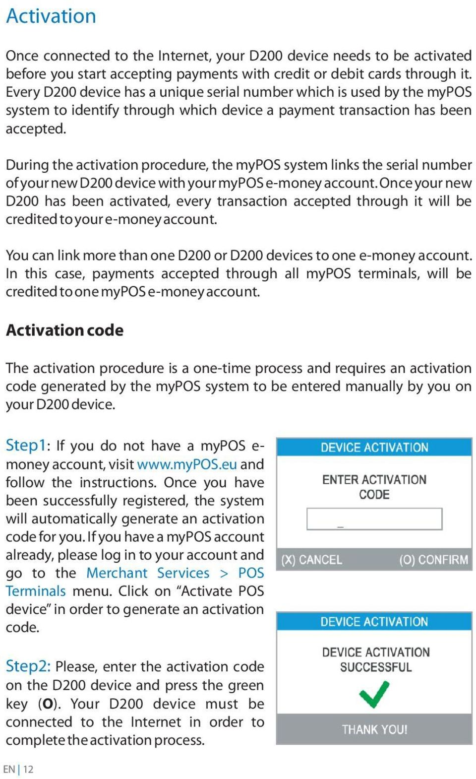 During the activation procedure, the mypos system links the serial number of your new D200 device with your mypos e-money account.