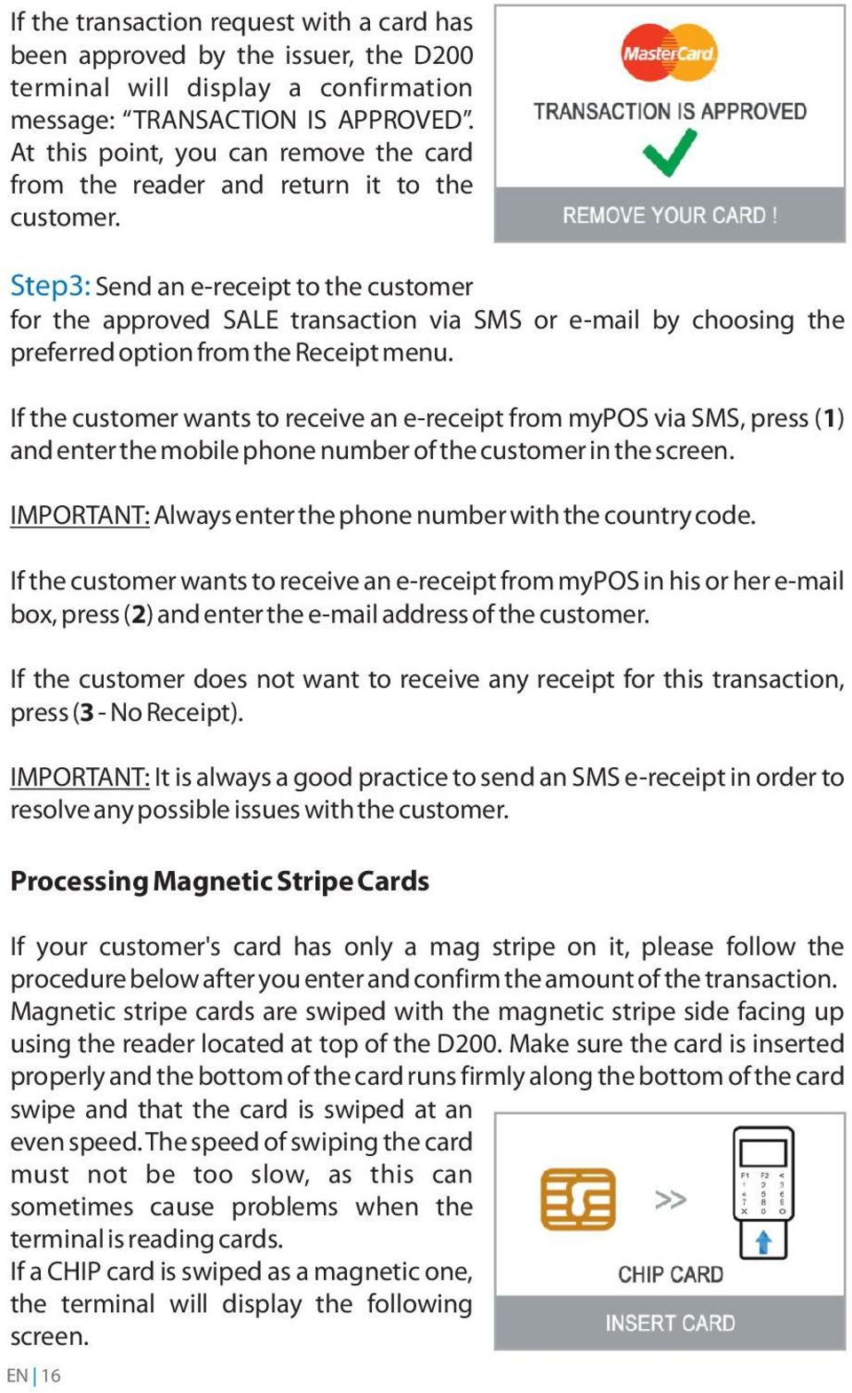 Step3: Send an e-receipt to the customer for the approved SALE transaction via SMS or e-mail by choosing the preferred option from the Receipt menu.