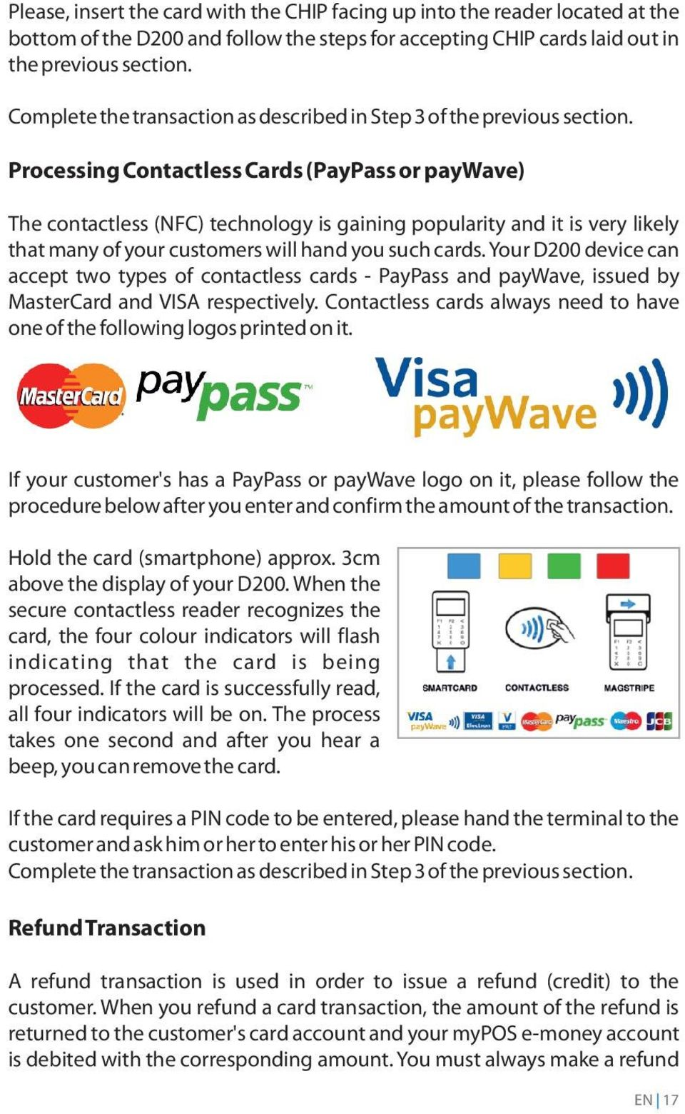 Processing Contactless Cards (PayPass or paywave) The contactless (NFC) technology is gaining popularity and it is very likely that many of your customers will hand you such cards.