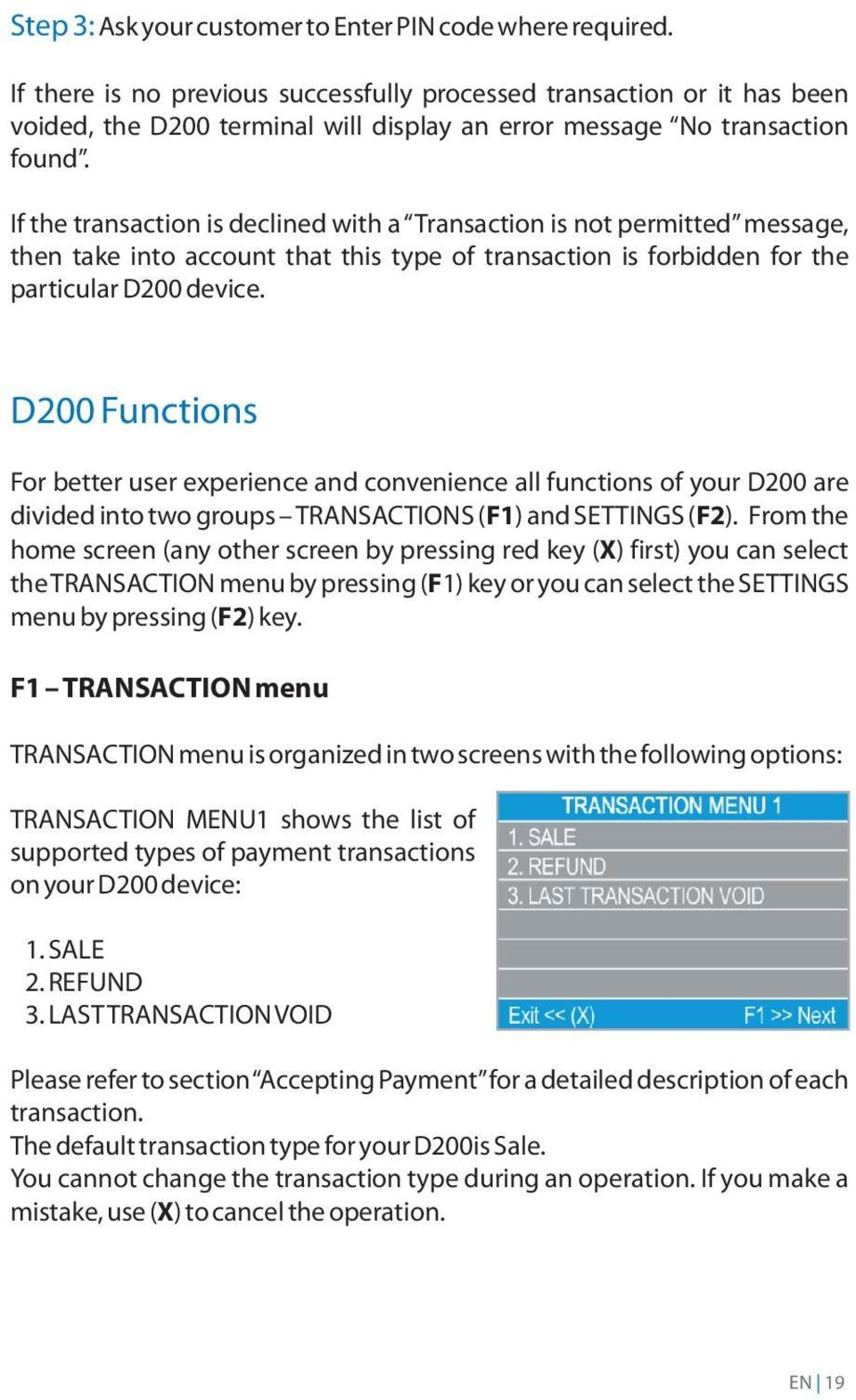 If the transaction is declined with a Transaction is not permitted message, then take into account that this type of transaction is forbidden for the particular D200 device.
