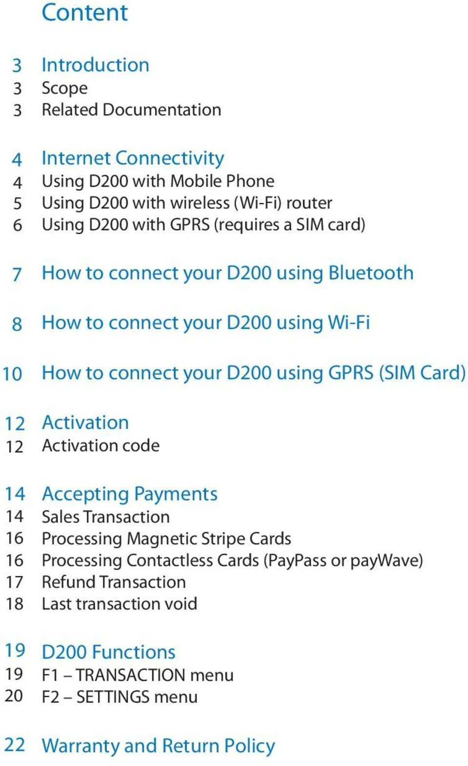 D200 using GPRS (SIM Card) Activation Activation code 14 Accepting Payments 14 Sales Transaction 16 Processing Magnetic Stripe Cards 16 Processing