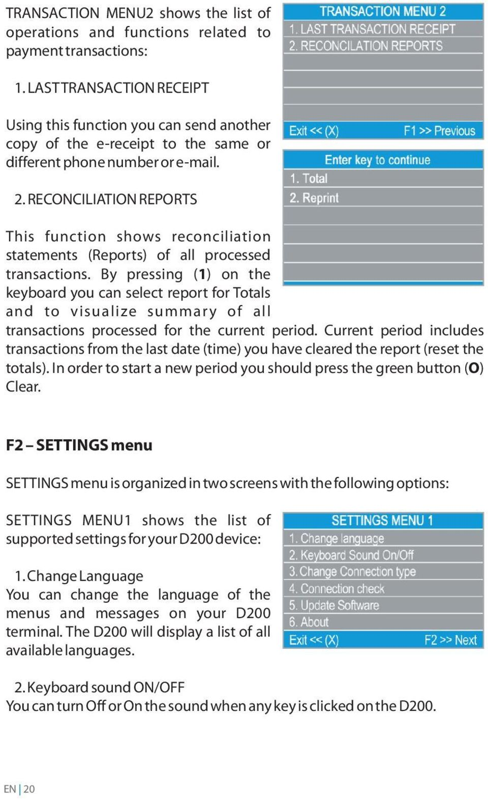 RECONCILIATION REPORTS This function shows reconciliation statements (Reports) of all processed transactions.