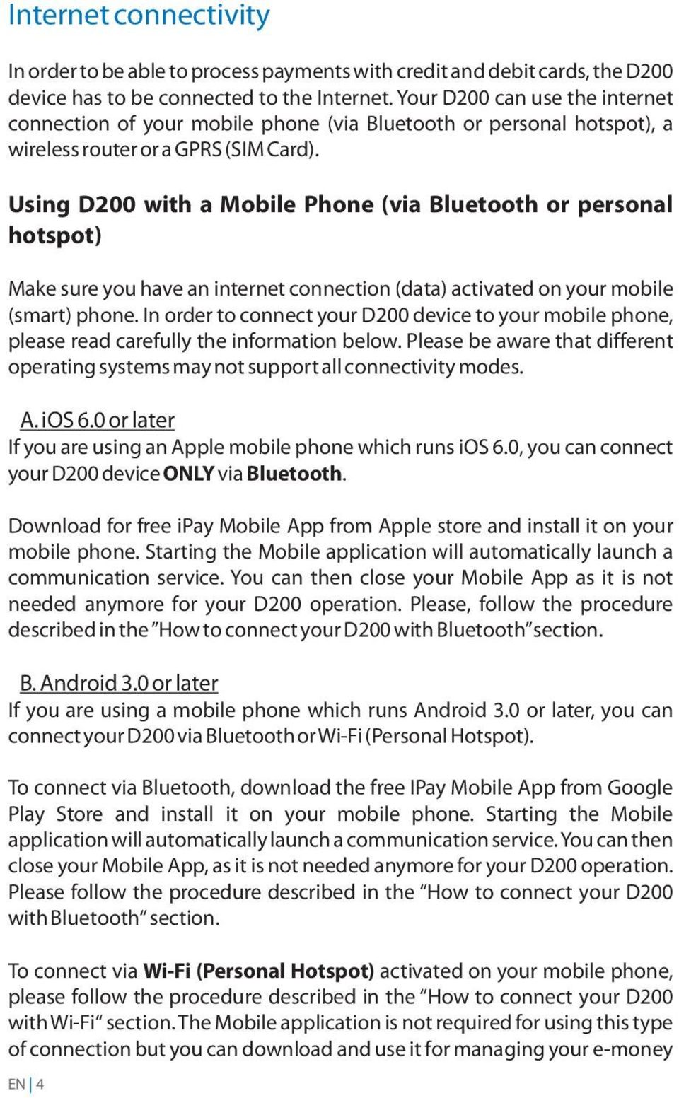 Using D200 with a Mobile Phone (via Bluetooth or personal hotspot) Make sure you have an internet connection (data) activated on your mobile (smart) phone.