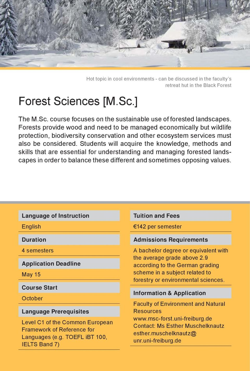 Students will acquire the knowledge, methods and skills that are essential for understanding and managing forested landscapes in order to balance these different and sometimes opposing values.