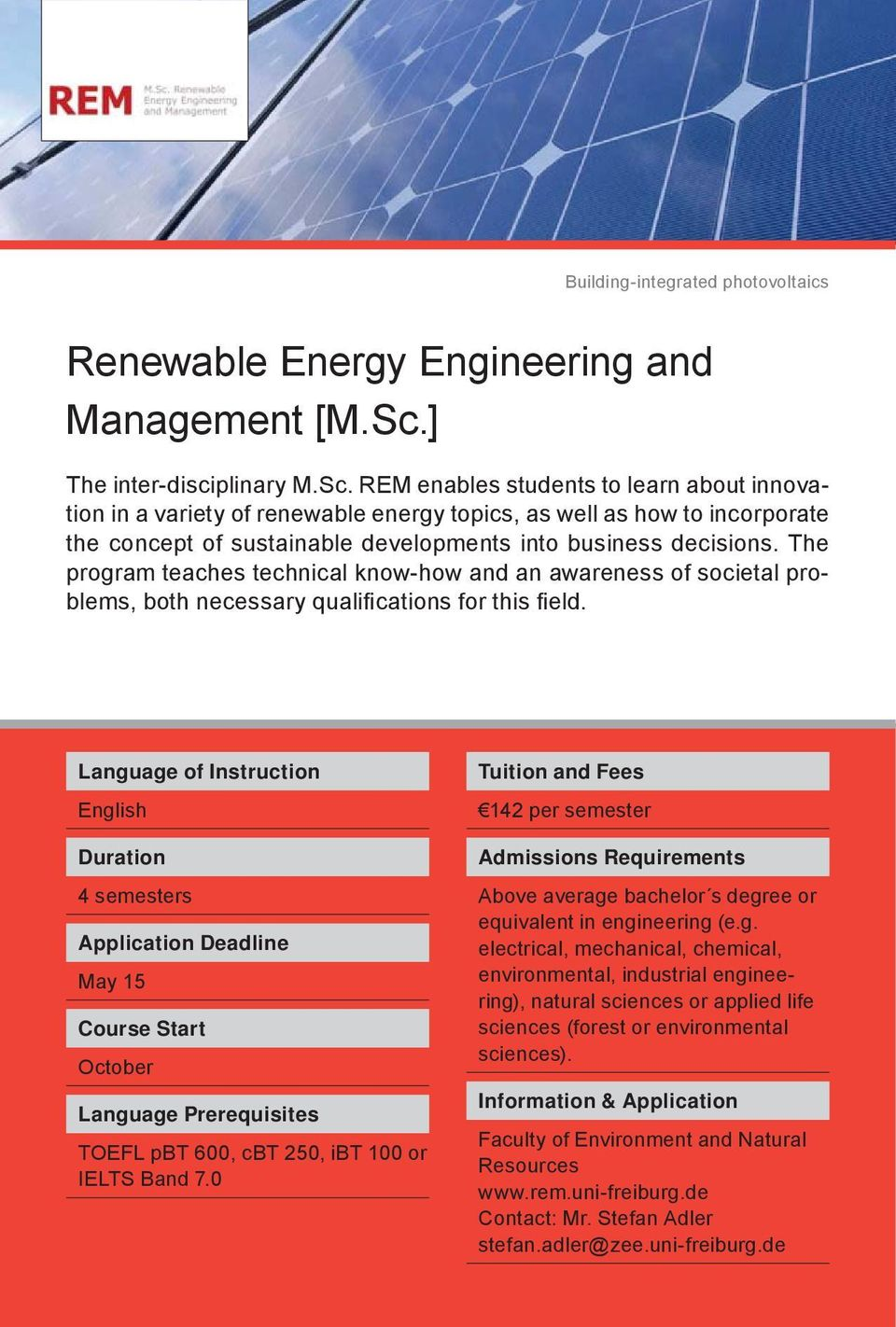 REM enables students to learn about innovation in a variety of renewable energy topics, as well as how to incorporate the concept of sustainable developments into business decisions.