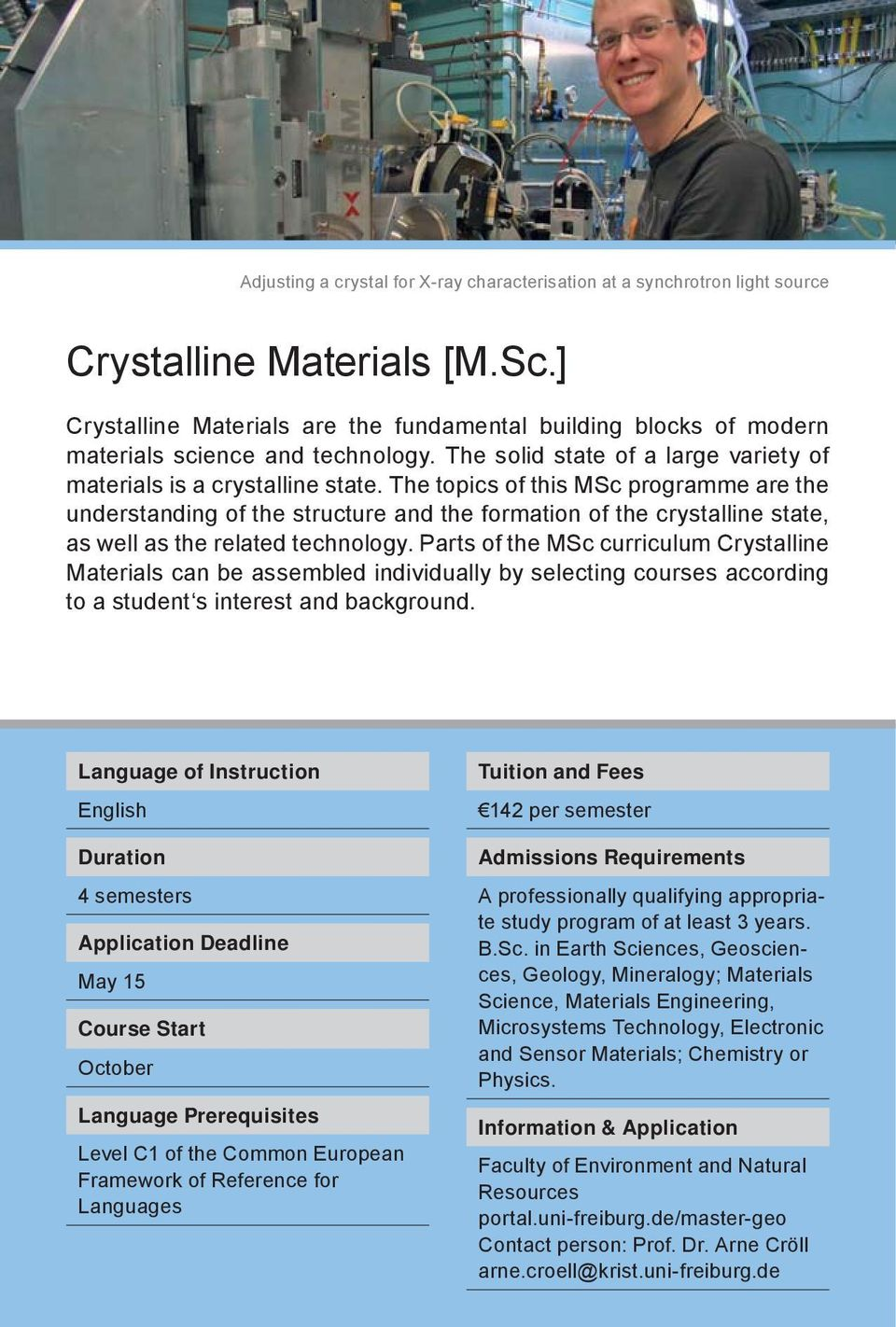 The topics of this MSc programme are the understanding of the structure and the formation of the crystalline state, as well as the related technology.