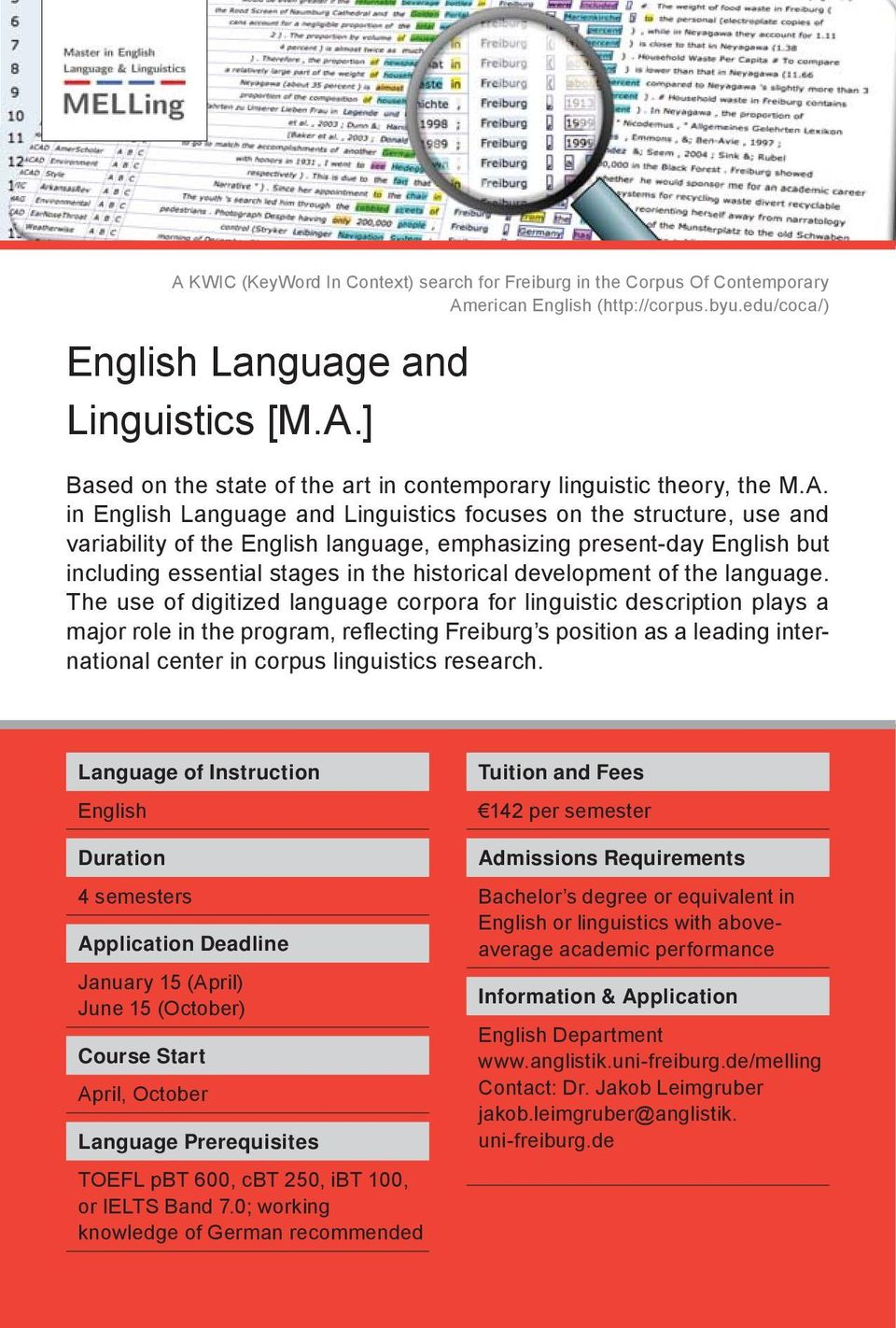 The use of digitized language corpora for linguistic description plays a major role in the program, refl ecting Freiburg s position as a leading international center in corpus linguistics research.