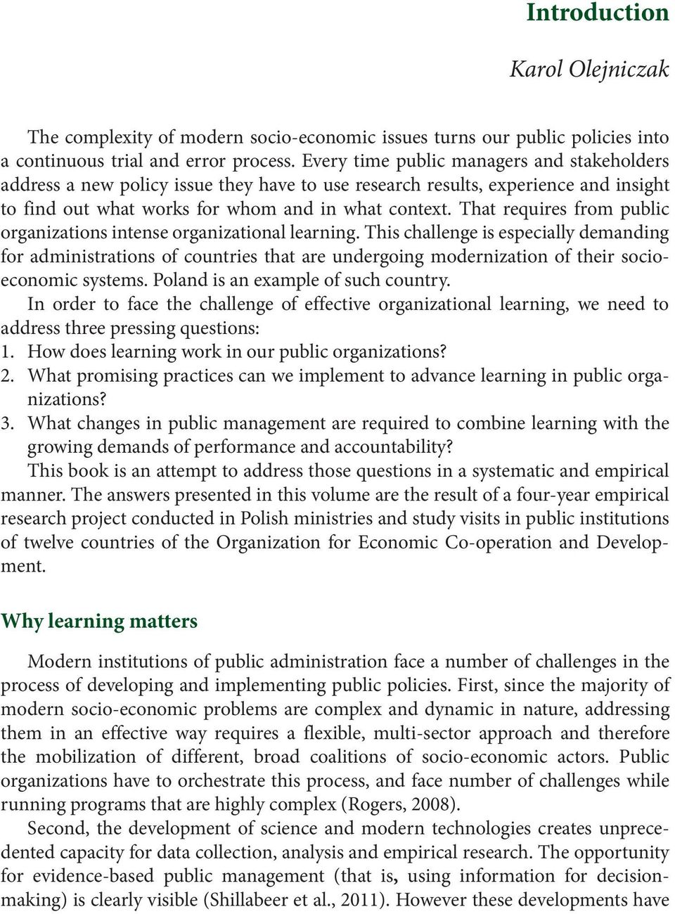 That requires from public organizations intense organizational learning.