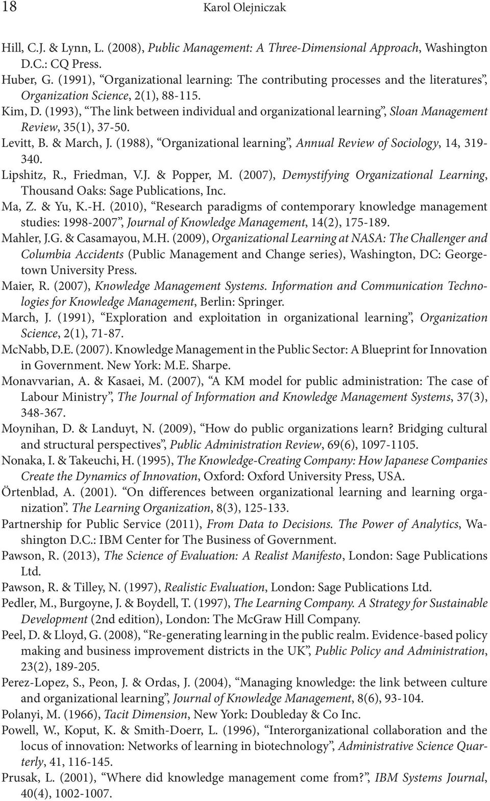 (1993), The link between individual and organizational learning, Sloan Management Review, 35(1), 37-50. Levitt, B. & March, J. (1988), Organizational learning, Annual Review of Sociology, 14, 319-340.