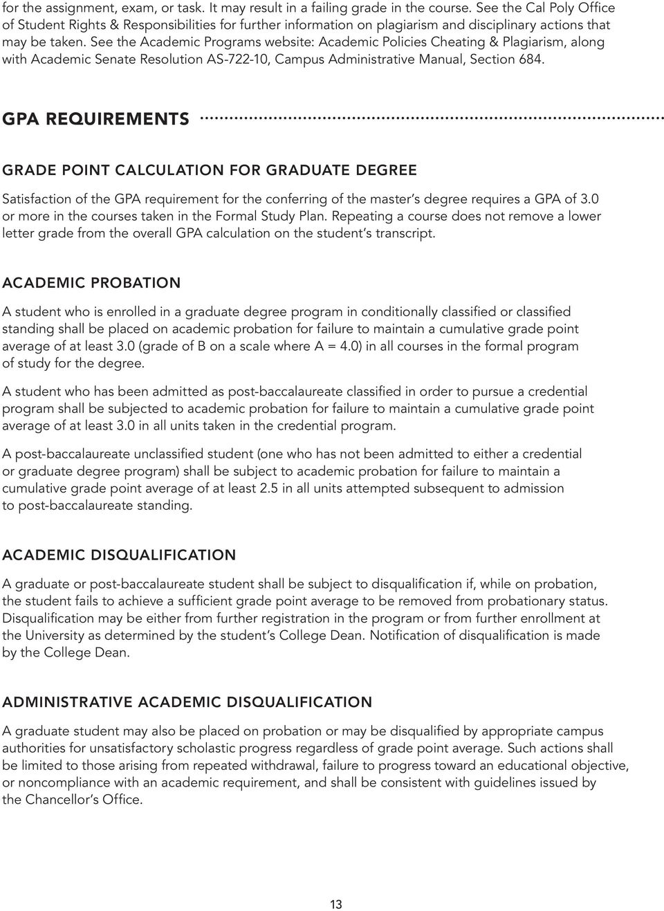 See the Academic Programs website: Academic Policies Cheating & Plagiarism, along with Academic Senate Resolution AS-722-10, Campus Administrative Manual, Section 684.
