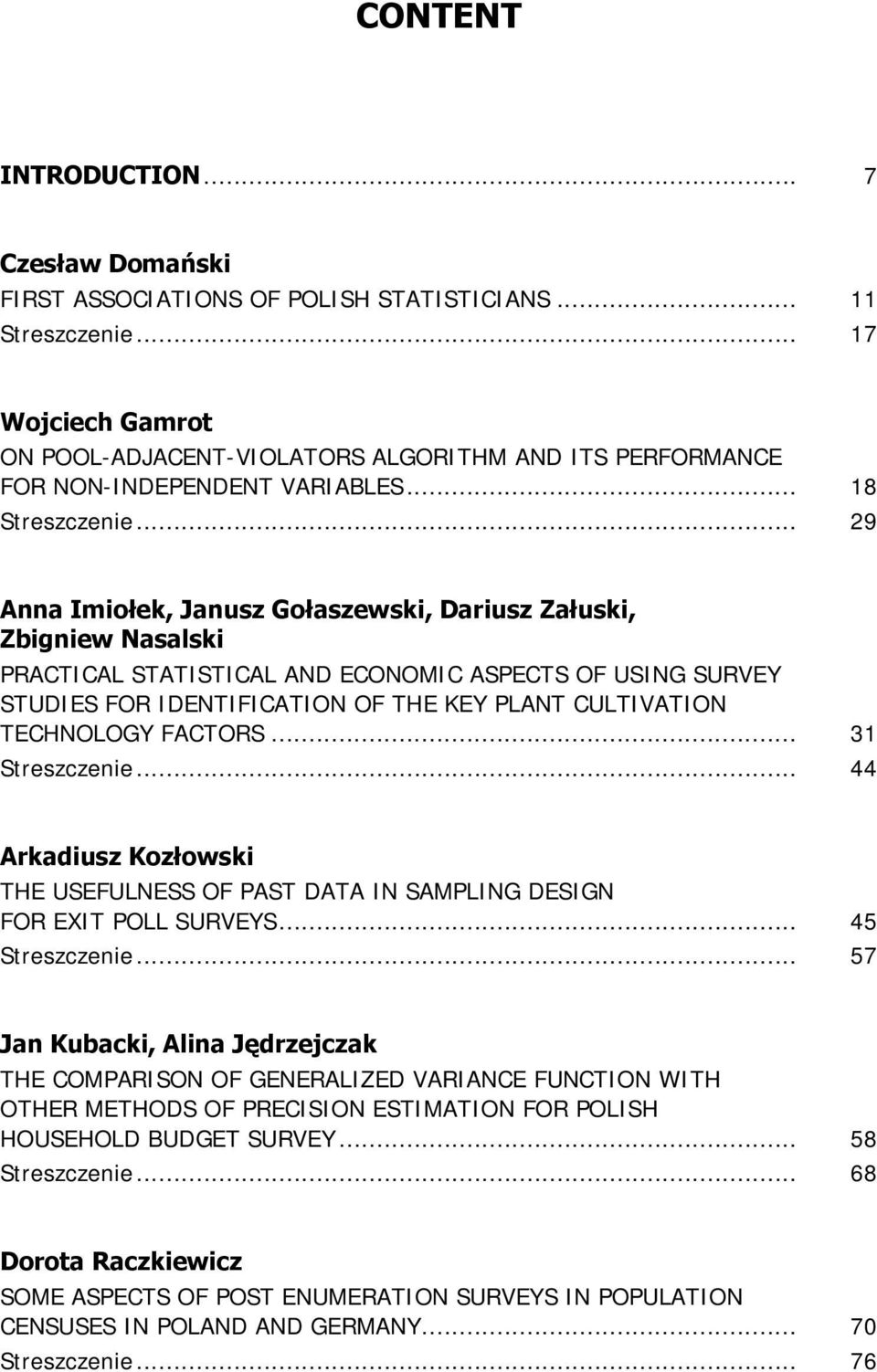 .. 9 Anna Imołe, Janusz Gołaszews, Dausz Załus, Zbgnew asals PRACTICAL STATISTICAL AD ECOOMIC ASPECTS OF USIG SURVEY STUDIES FOR IDETIFICATIO OF THE KEY PLAT CULTIVATIO TECHOLOGY FACTORS.