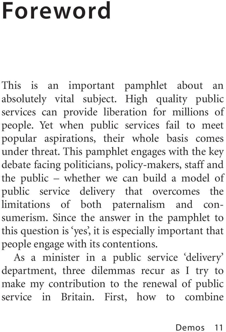 This pamphlet engages with the key debate facing politicians, policy-makers, staff and the public whether we can build a model of public service delivery that overcomes the limitations of both