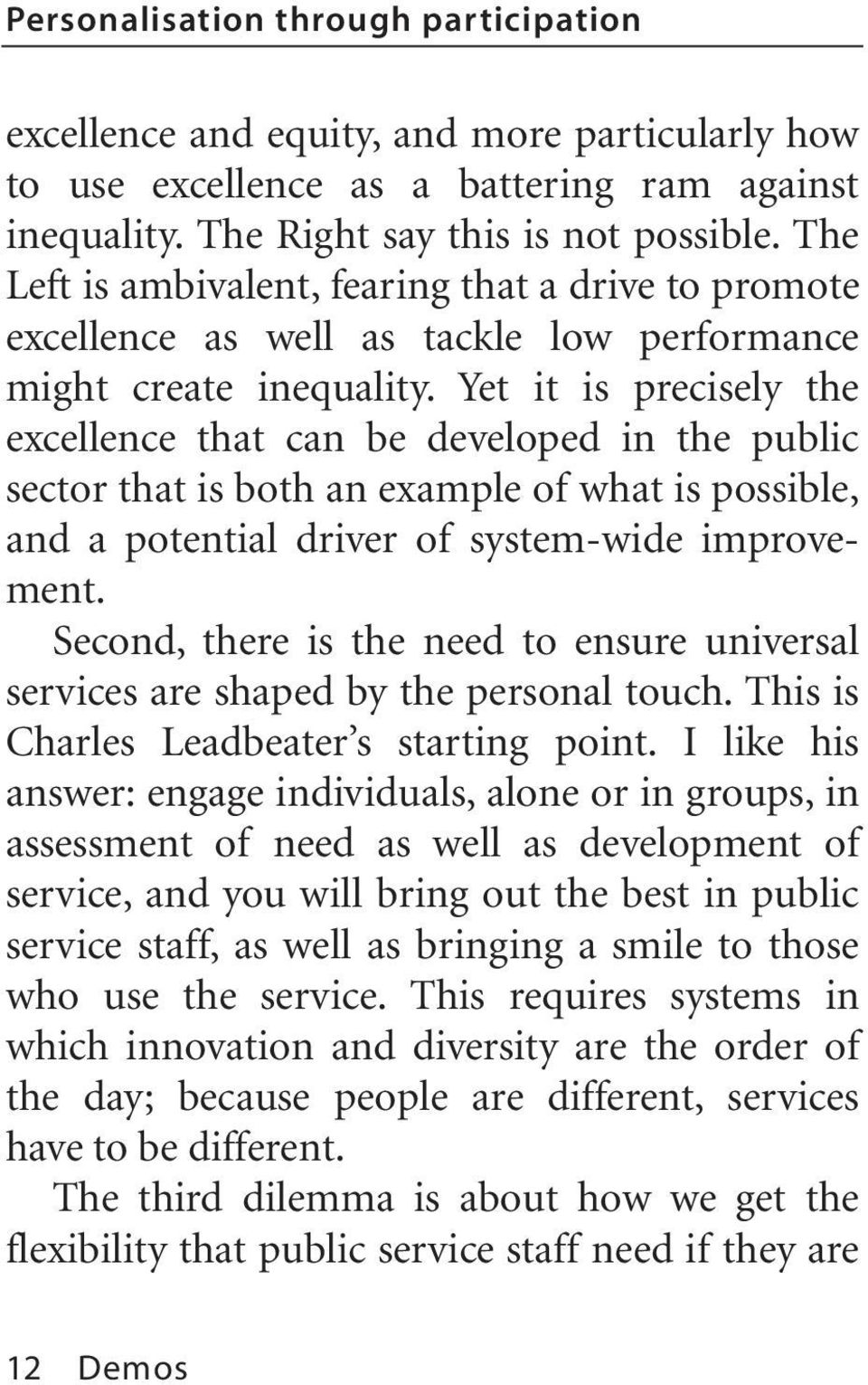 Yet it is precisely the excellence that can be developed in the public sector that is both an example of what is possible, and a potential driver of system-wide improvement.