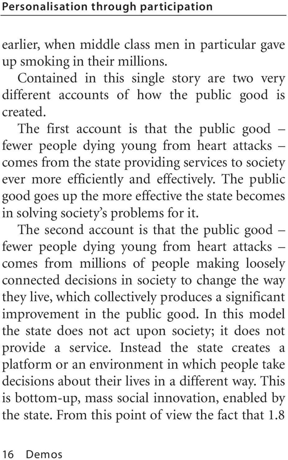 The first account is that the public good fewer people dying young from heart attacks comes from the state providing services to society ever more efficiently and effectively.
