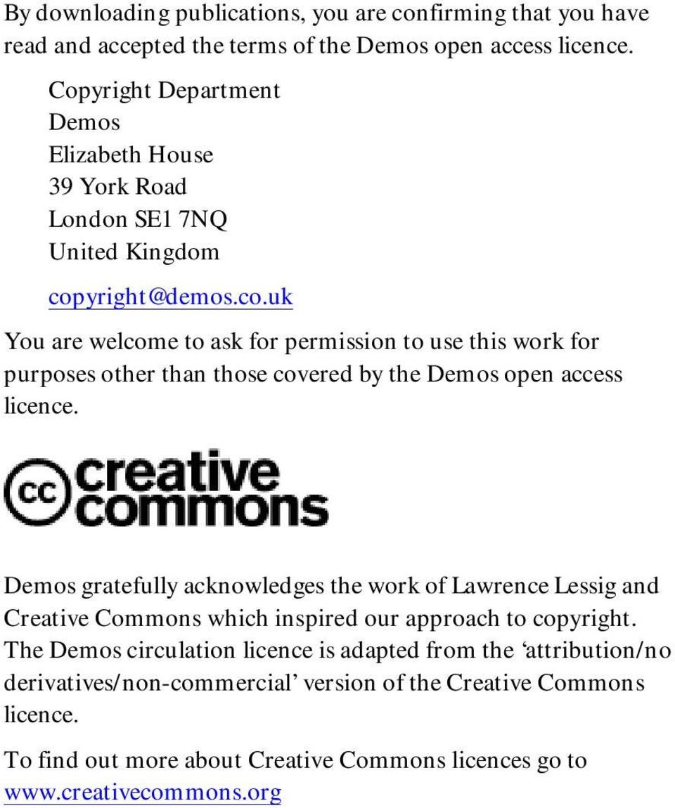yright@demos.co.uk You are welcome to ask for permission to use this work for purposes other than those covered by the Demos open access licence.