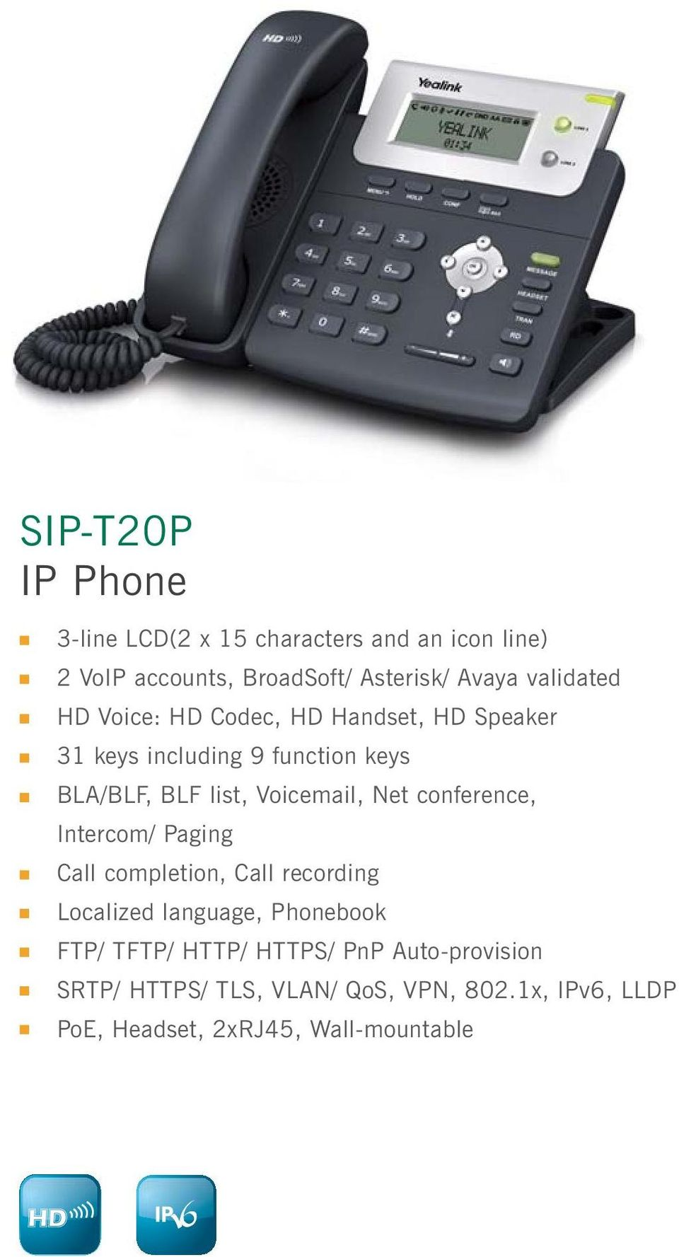 Voicemail, Net conference, Intercom/ Paging Call completion, Call recording Localized language, Phonebook FTP/