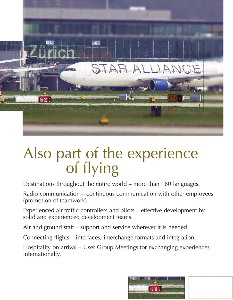 Experienced air-traffic controllers and pilots effective development by solid and experienced development teams.