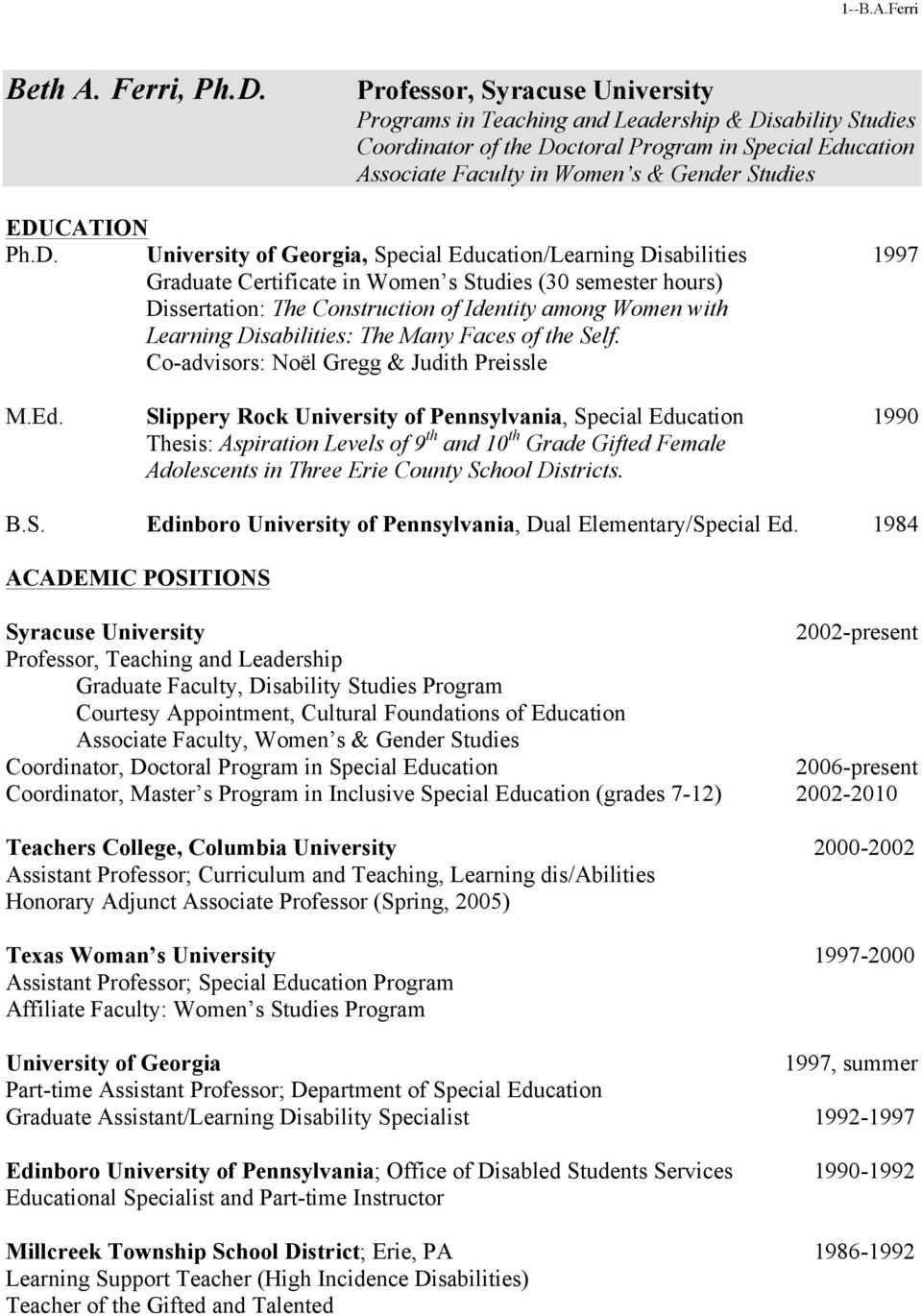 EDUCATION Ph.D. University of Georgia, Special Education/Learning Disabilities 1997 Graduate Certificate in Women s Studies (30 semester hours) Dissertation: The Construction of Identity among Women